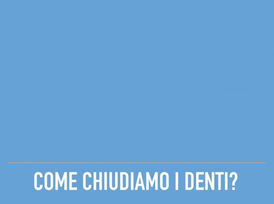 Come chiudiamo i denti?